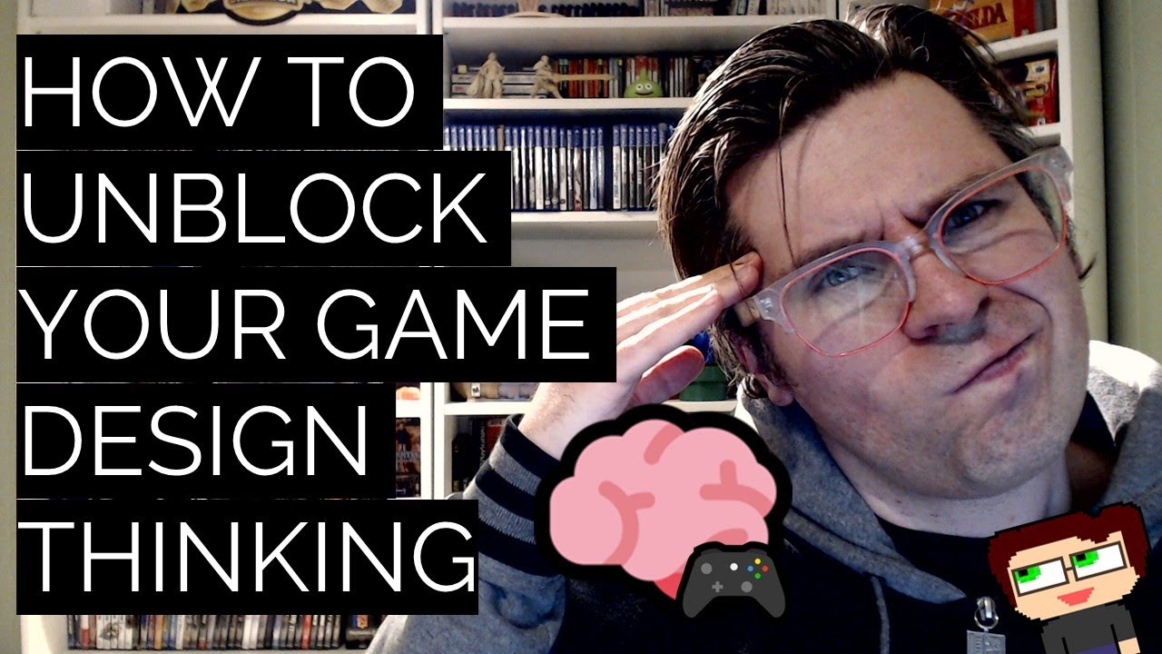 Thumbnail images for How To Unblock Your Game Design Thinking video