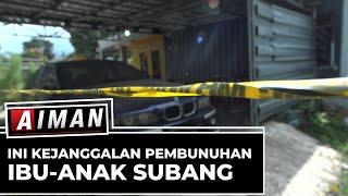 Ini Kejanggalan Pembunuhan Ibu & Anak Subang (5) - AIMAN