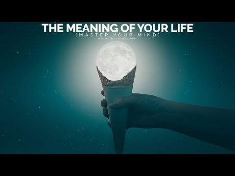 The Meaning Of Your Life - Master Your Mind (Motivational Video)