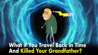 What If You Travel Back in Time and Killed Your Grandfather?