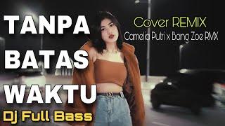 Tanpa Batas Waktu Dj Slow Remix Camelia Putri X Bangzoe Rmx Cover