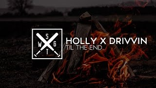 Holly x Drivvin - Til The End