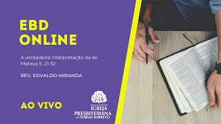 EBD Online   18/07/2021   Rev. Edvaldo Miranda   Mateus 5. 21-32
