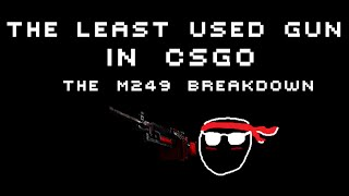 the least used gun in csgo the m249 breakdown
