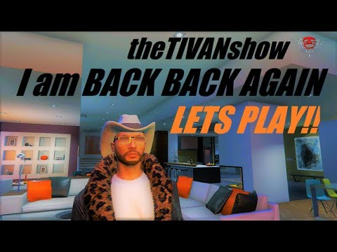 LIVE with TIVAN , I AM BACK BACK AGAIN GTA5 LETS PLAYS