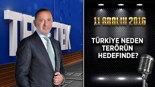 Teke Tek Özel - 11 Aralık 2016 (Türkiye Neden Terörün Hedefinde?)
