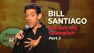Bill Santiago Pardon My Spanglish • Part 2 | LOLflix