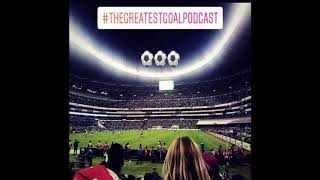 The Greatest Goal Podcast Ep. 25
