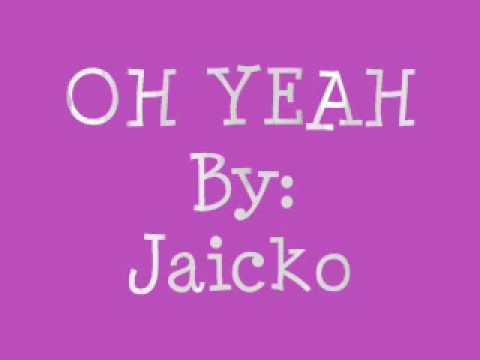 Oh yeah - Jaicko [lyrics+DL]