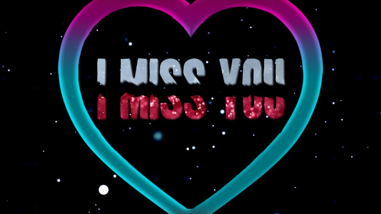 I Miss You So Bad It Hurts Video Message Youtube