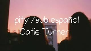 PITY   CATIE TURNER   sub español.