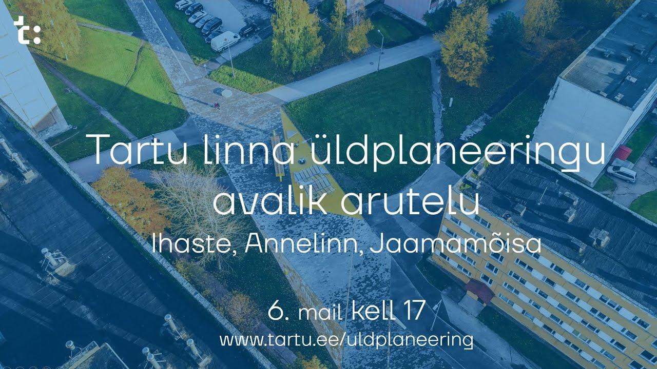 Tartu üldplaneeringu avalik arutelu: Annelinna, Jaamamõisa, Ihaste