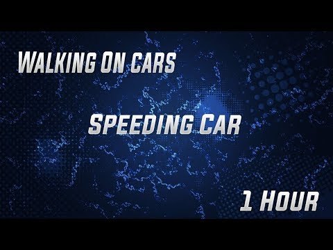 Speeding Car | Walking On Cars (1 Hour With Lyrics)