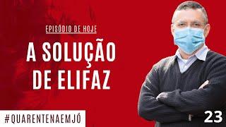#23 A Solução de Elifaz (Jó 22.1-30) - Daniel Santos
