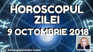 HOROSCOPUL ZILEI ~ 9 OCTOMBRIE 2018 ~ by Astrolog Alexandra Coman