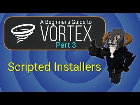 VORTEX - Beginner's Guide #3 : Scripted Installers