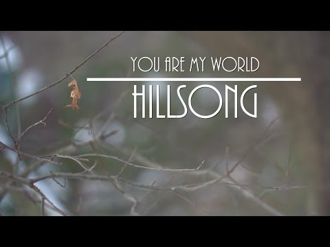 You are my world - Hillsong