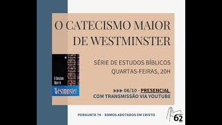 CATECISMO MAIOR - PERGUNTA 74 - SOMOS ADOTADOS EM CRISTO