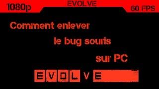Enlever le bug souris sur Evolve [Fr]
