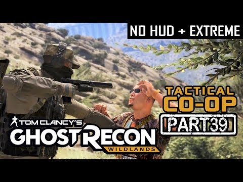 🔴 GHOST RECON WILDLANDS | CO-OP Part 39 | NO HUD + EXTREME DIFFICULTY (Tactical Walkthrough)