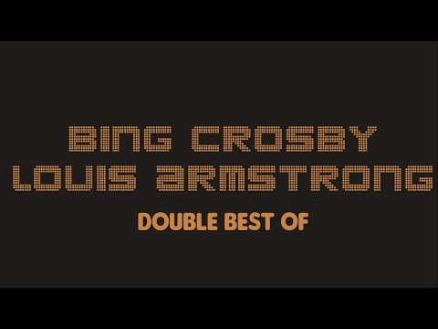 Bing Crosby & Louis Armstrong - Double Best Of (Full Album / Album complet)