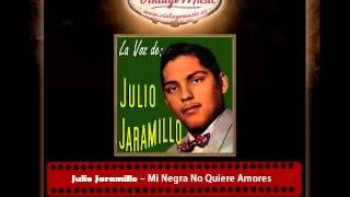 Julio Jaramillo – Mi Negra No Quiere Amores