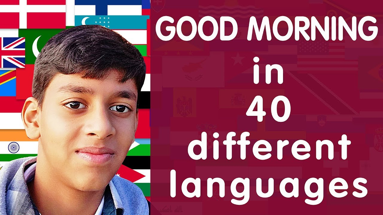 How to say GOOD MORNING in 40 different Languages (12 year old boy speaking)