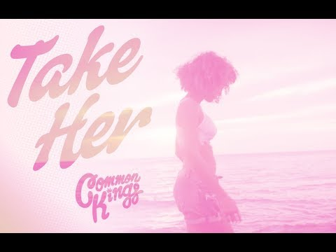 👑 Common Kings - Take Her (Official Music Video)