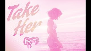 Common Kings - Take Her (Official Music Video)