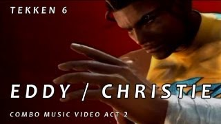 Tekken 6 - Eddy / Christie CMV Act 2 By CJ800
