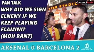Why Did We Sign Elneny If We Keep Playing Flamini? (Moh Rant) | Arsenal 0 Barcelona 2