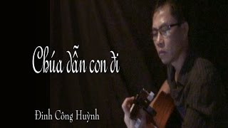 CHÚA DẪN CON ĐI- Đinh Công Huỳnh