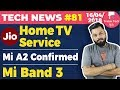 Jio Home TV, Mi Band 3, Mi A2, WhatsApp, Amazon EMI Fest, OnePlus 6, Giveaway, BHIM Cashback-TTN#81