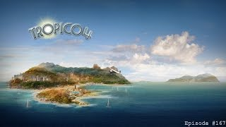Tropico 4, Episode #167