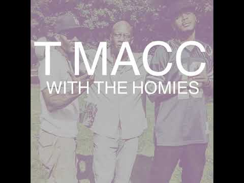 T MACC - With The Homies