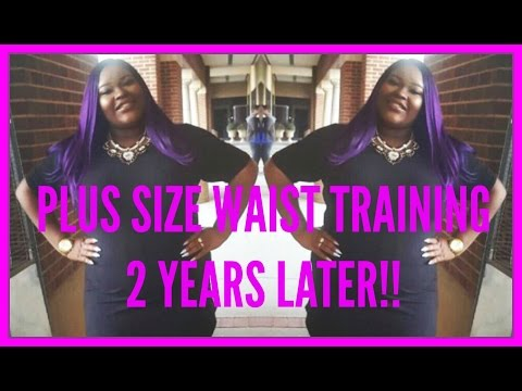 Plus Size Waist Training: 2 YEARS LATER!!!