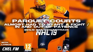 Parquet Courts - Almost Had To Start A Fight / In And Out Of Patience (+ Lyrics) - NHL 19 Soundtrack