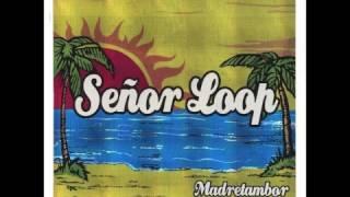 Señor Loop - Ocha Chalúa