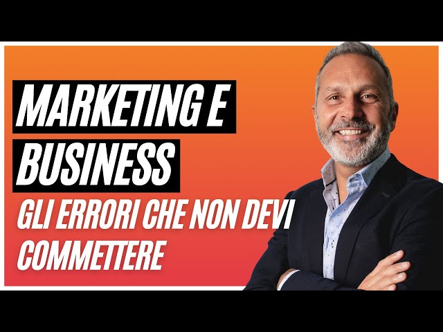 MARKETING E BUSINESS: GLI ERRORI CHE NON DEVI COMMETTERE