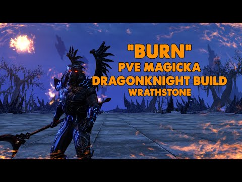 ESO - BURN - Magicka Dragonknight PVE Build - (Wrathstone)