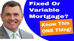 Fixed or Variable Mortgage:  The ONE Thing To Know (2018)