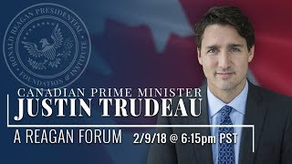 A Reagan Forum with Canadian Prime Minister Justin Trudeau — 2/9/2018