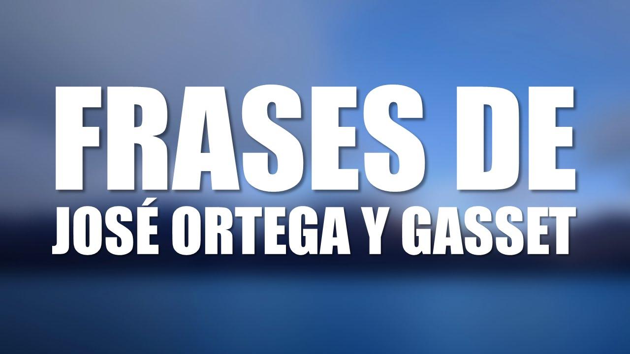 Las 10 Mejores Frases De José Ortega Y Gasset