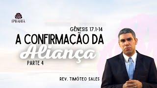 A Confirmação da Aliança • Parte 4 - Gênesis 17.1-14 • Rev. Timóteo Sales