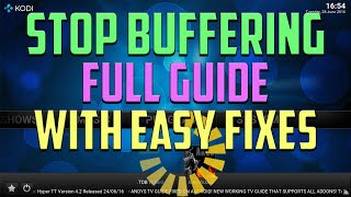STOP KODI BUFFERING 2016 - FULL GUIDE AND EXPLANATION WITH A FEW EASY FIXES TO HELP