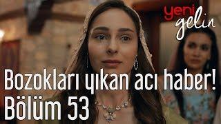 Yeni Gelin 53. Bölüm (Sezon Finali) - Bozoklar'ı Yıkan Acı Haber!