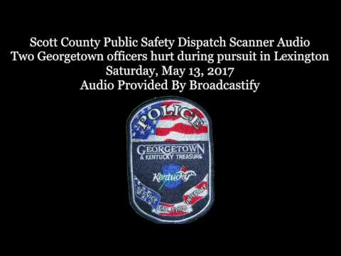 Scott County  Dispatch Scanner Audio Two Georgetown officers hurt during pursuit in Lexington