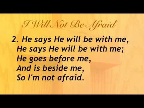 I Will Not Be Afraid (Baptist Hymnal #72)