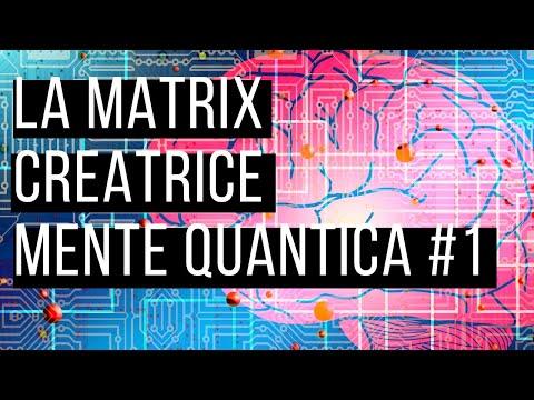 La Matrix Creatrice - Mente Quantica #1
