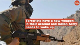 Terrorists have a new weapon in their arsenal and Indian Army needs to wake up